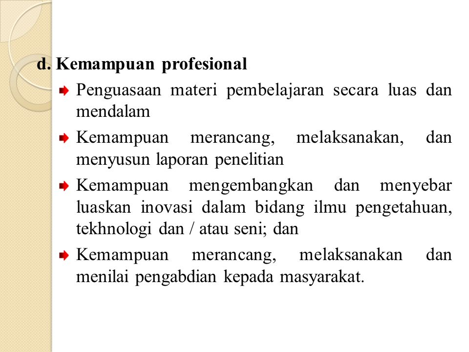 d. Kemampuan profesional Penguasaan materi pembelajaran secara luas dan mendalam Kemampuan merancang, melaksanakan, dan menyusun laporan penelitian Ke