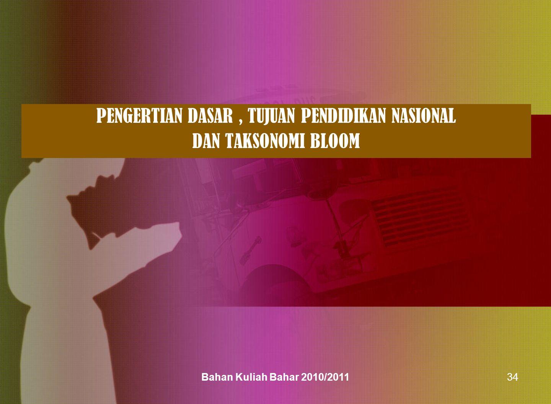 PENGERTIAN DASAR, TUJUAN PENDIDIKAN NASIONAL DAN TAKSONOMI BLOOM Bahan Kuliah Bahar 2010/201134