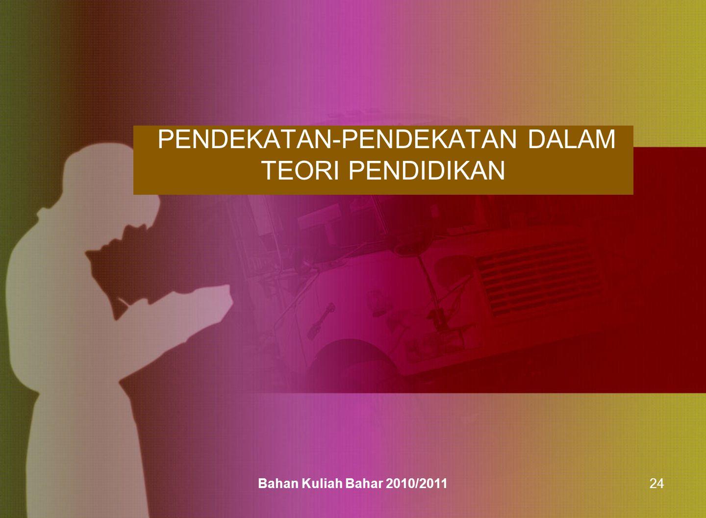 PENDEKATAN-PENDEKATAN DALAM TEORI PENDIDIKAN Bahan Kuliah Bahar 2010/201124