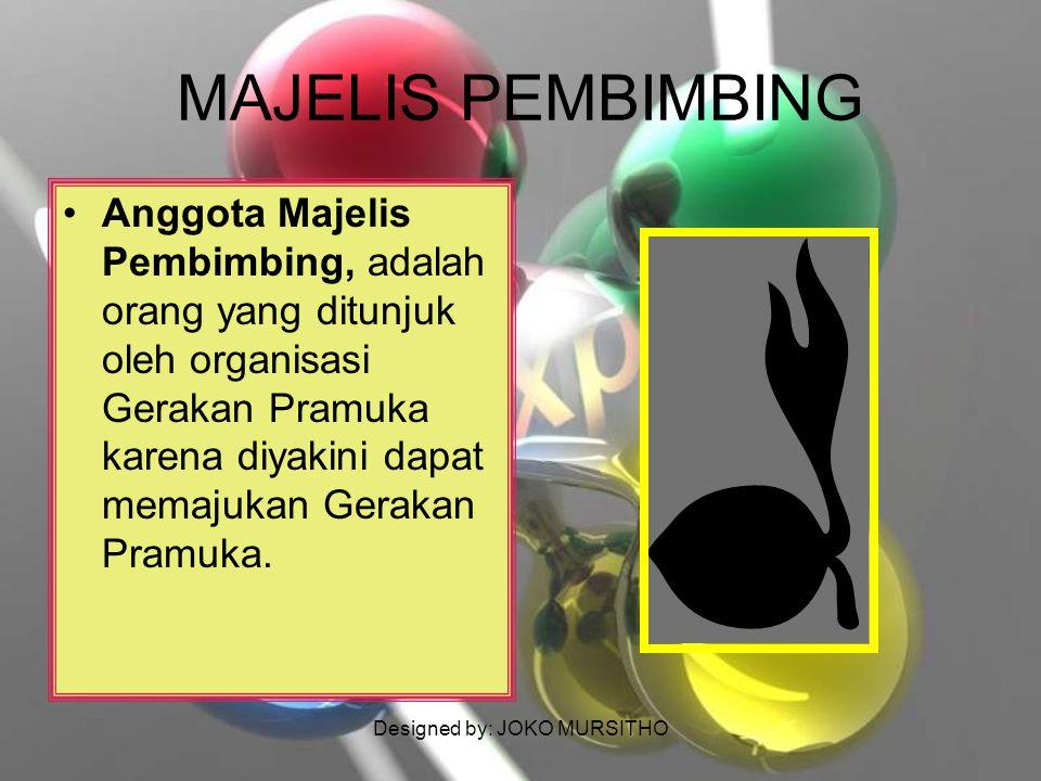 Designed by: JOKO MURSITHO MAJELIS PEMBIMBING Anggota Majelis Pembimbing, adalah orang yang ditunjuk oleh organisasi Gerakan Pramuka karena diyakini d