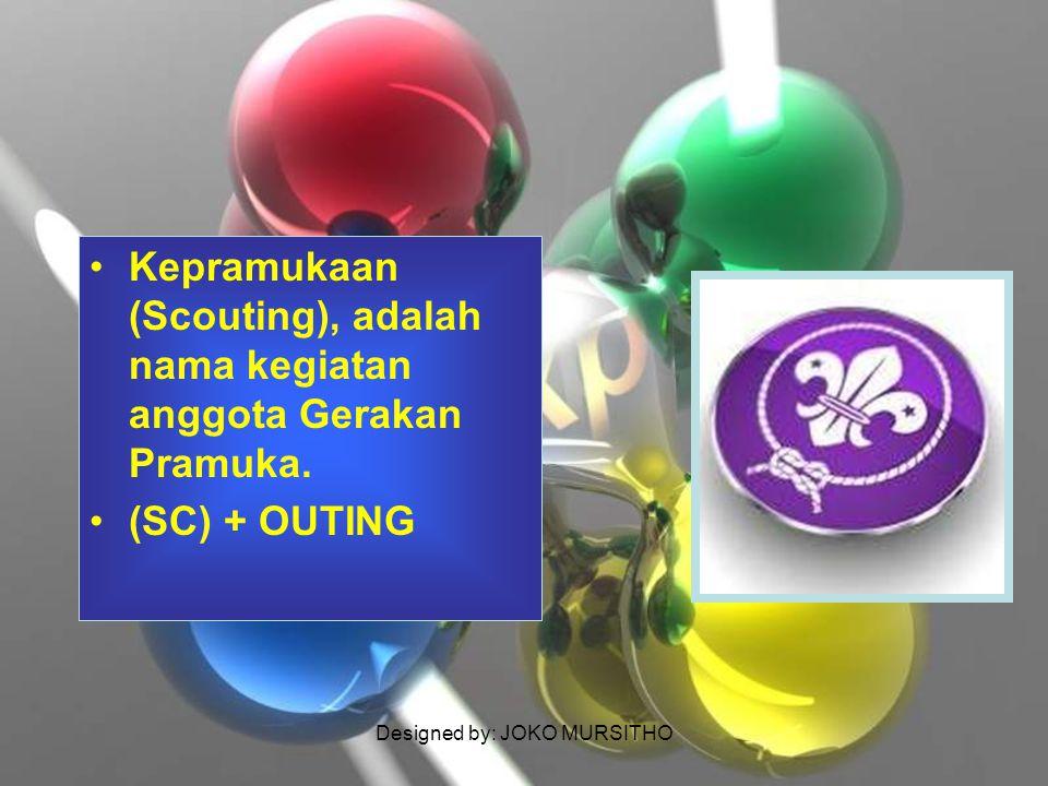 Designed by: JOKO MURSITHO Kepramukaan (Scouting), adalah nama kegiatan anggota Gerakan Pramuka. (SC) + OUTING