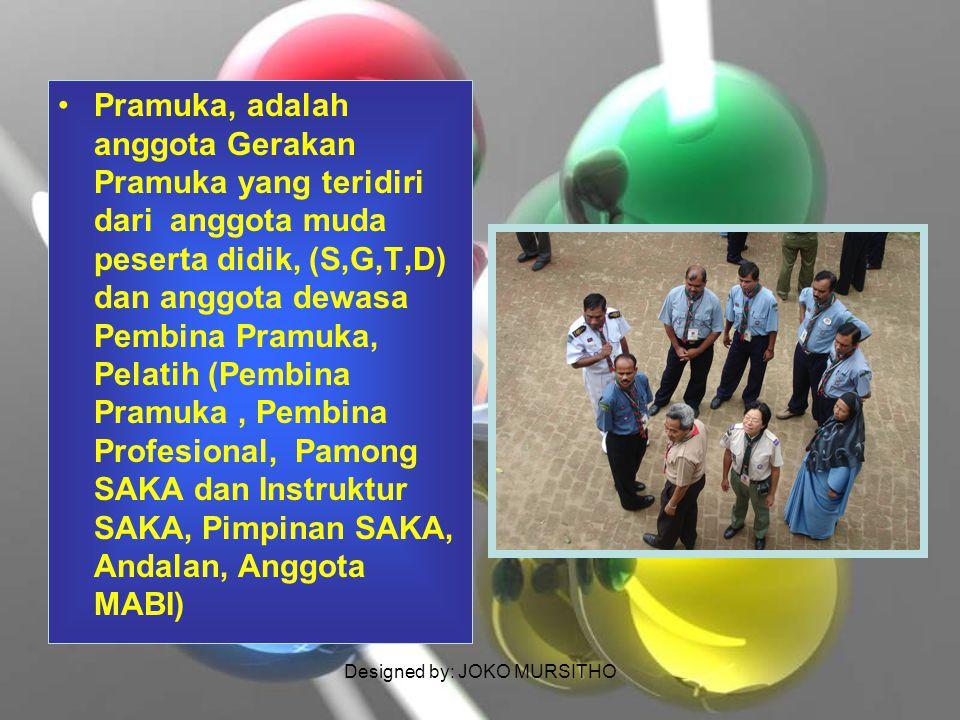 Designed by: JOKO MURSITHO Pramuka, adalah anggota Gerakan Pramuka yang teridiri dari anggota muda peserta didik, (S,G,T,D) dan anggota dewasa Pembina