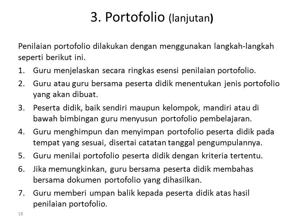 Penilaian portofolio dilakukan dengan menggunakan langkah-langkah seperti berikut ini. 1.Guru menjelaskan secara ringkas esensi penilaian portofolio.