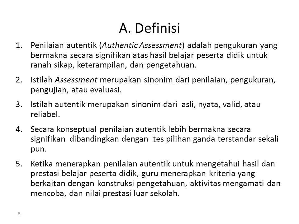 A. Definisi 1.Penilaian autentik (Authentic Assessment) adalah pengukuran yang bermakna secara signifikan atas hasil belajar peserta didik untuk ranah