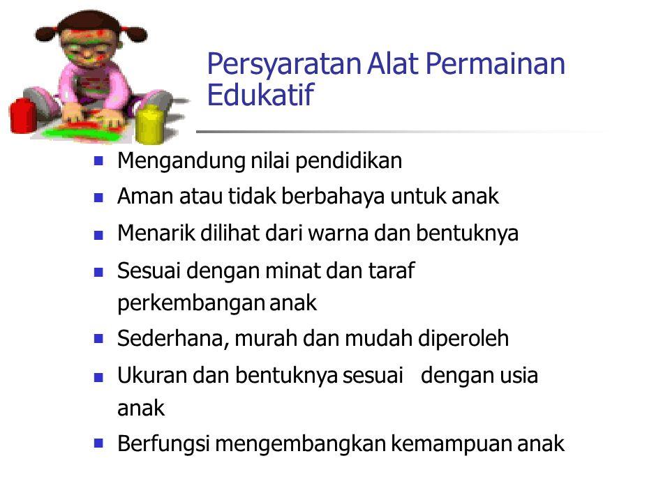 Persyaratan Alat Permainan Edukatif Mengandung nilai pendidikan Aman atau tidak berbahaya untuk anak Menarik dilihat dari warna dan bentuknya Sesuai d