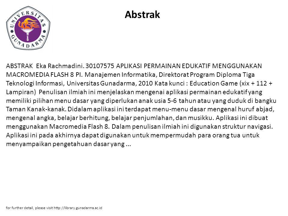 Abstrak ABSTRAK Eka Rachmadini. 30107575 APLIKASI PERMAINAN EDUKATIF MENGGUNAKAN MACROMEDIA FLASH 8 PI. Manajemen Informatika, Direktorat Program Dipl