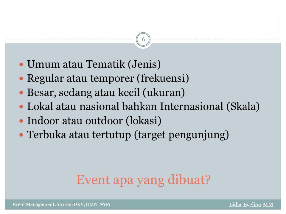 Event apa yang dibuat? Lidia Evelina MM Event Management Jurusan DKV, UMN 2010 6 Umum atau Tematik (Jenis) Regular atau temporer (frekuensi) Besar, se