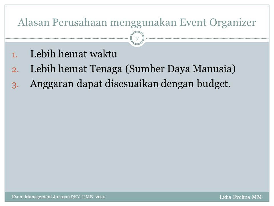 Event Manager Lidia Evelina MM Event Management Jurusan DKV, UMN 2010 8 Adalah orang yang merencanakan dan mengeksekusi suatu event.