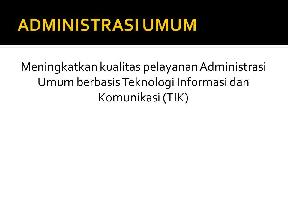 Meningkatkan kualitas pelayanan Administrasi Umum berbasis Teknologi Informasi dan Komunikasi (TIK)