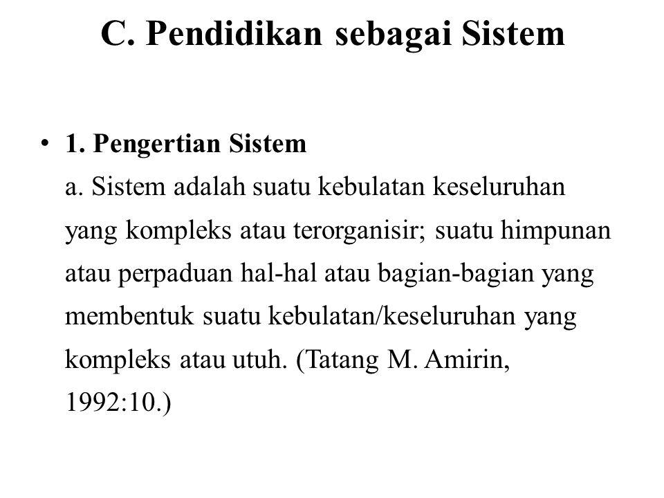 C. Pendidikan sebagai Sistem 1. Pengertian Sistem a. Sistem adalah suatu kebulatan keseluruhan yang kompleks atau terorganisir; suatu himpunan atau pe