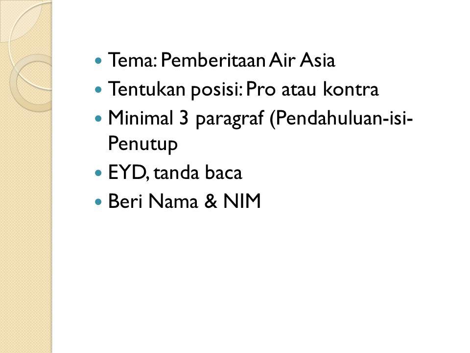 Tema: Pemberitaan Air Asia Tentukan posisi: Pro atau kontra Minimal 3 paragraf (Pendahuluan-isi- Penutup EYD, tanda baca Beri Nama & NIM