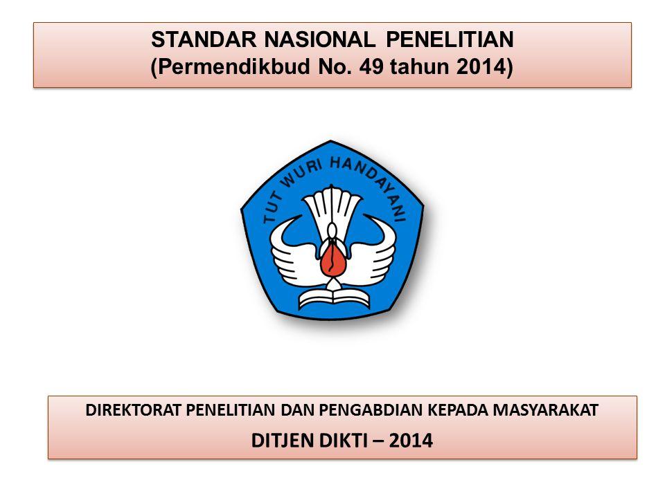STANDAR NASIONAL PENELITIAN (Permendikbud No. 49 tahun 2014) STANDAR NASIONAL PENELITIAN (Permendikbud No. 49 tahun 2014) DIREKTORAT PENELITIAN DAN PE