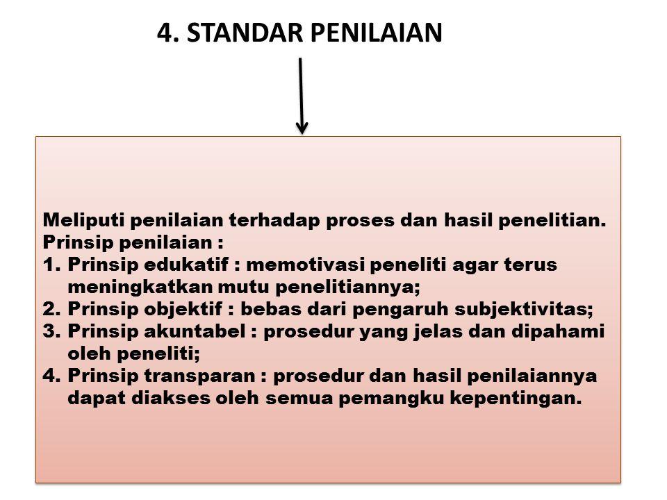 4. STANDAR PENILAIAN Meliputi penilaian terhadap proses dan hasil penelitian. Prinsip penilaian : 1.Prinsip edukatif : memotivasi peneliti agar terus