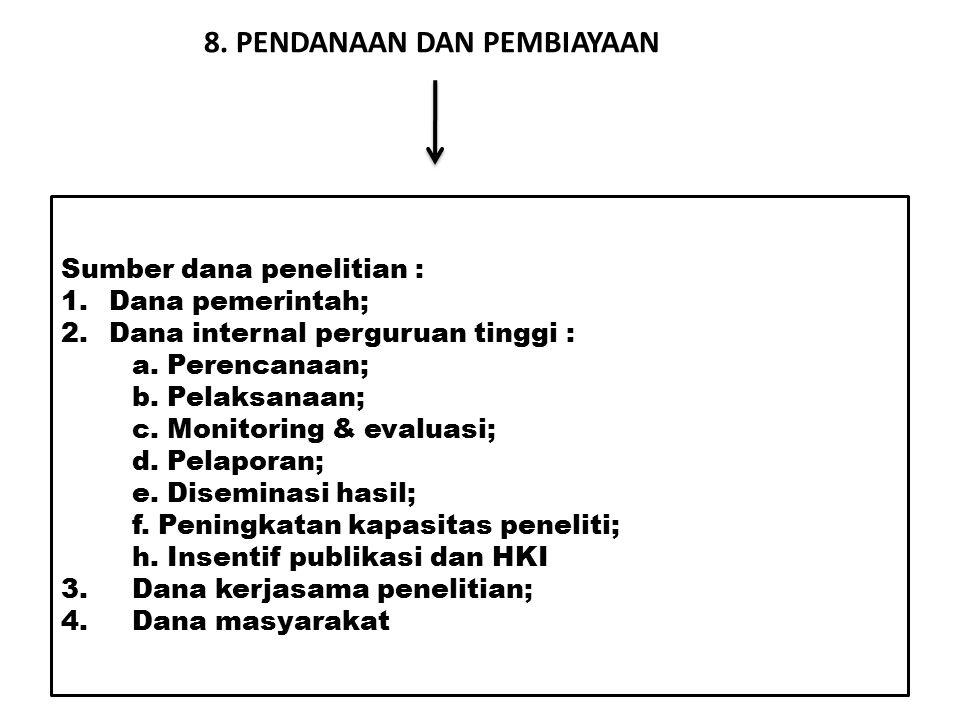 8. PENDANAAN DAN PEMBIAYAAN Sumber dana penelitian : 1.Dana pemerintah; 2.Dana internal perguruan tinggi : a. Perencanaan; b. Pelaksanaan; c. Monitori