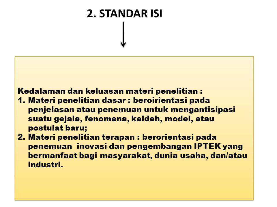 2. STANDAR ISI Kedalaman dan keluasan materi penelitian : 1.Materi penelitian dasar : beroirientasi pada penjelasan atau penemuan untuk mengantisipasi