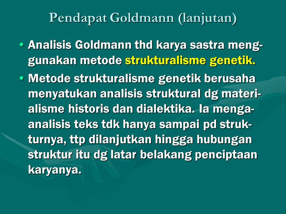 Pendapat Goldmann (lanjutan) Analisis Goldmann thd karya sastra meng- gunakan metode strukturalisme genetik.Analisis Goldmann thd karya sastra meng- gunakan metode strukturalisme genetik.