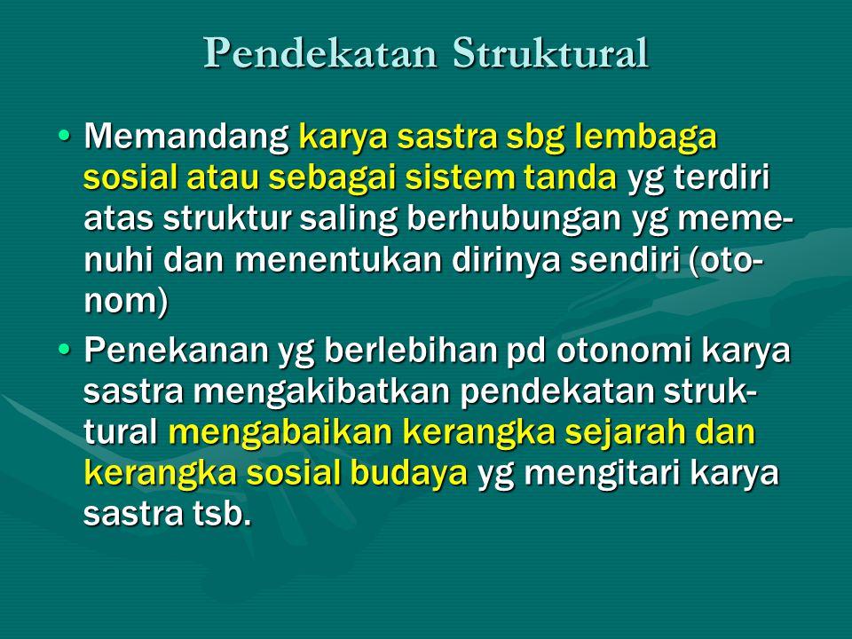 Pendekatan Struktural Memandang karya sastra sbg lembaga sosial atau sebagai sistem tanda yg terdiri atas struktur saling berhubungan yg meme- nuhi da