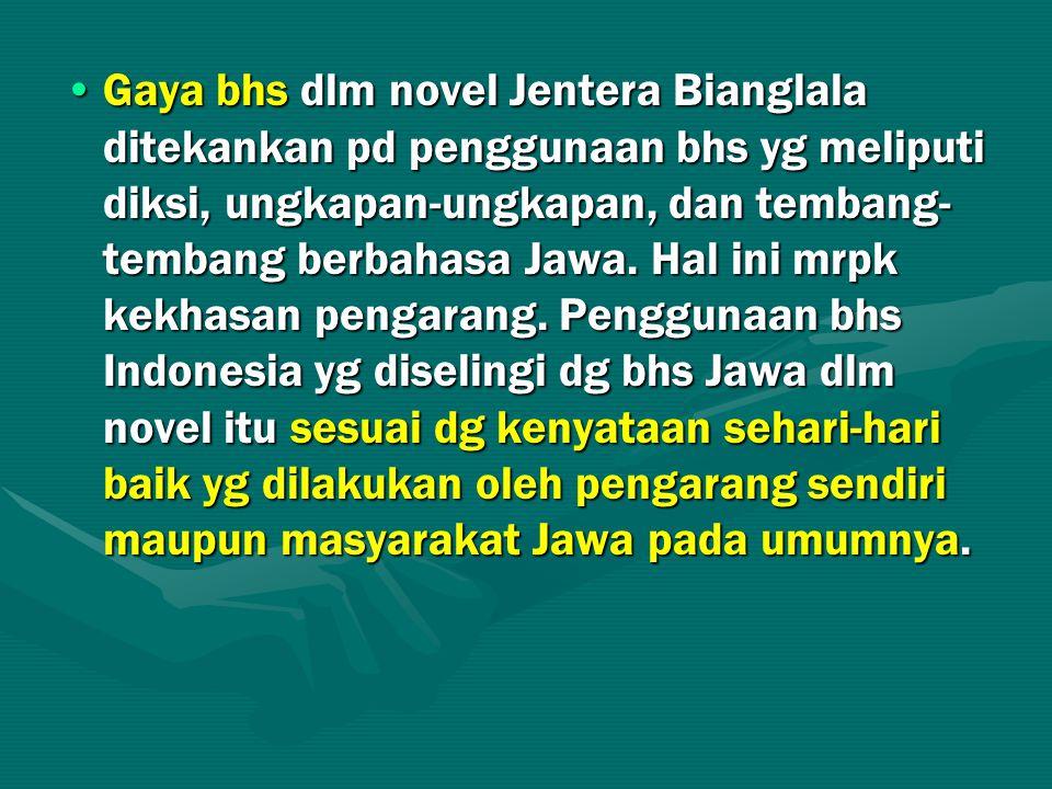 Gaya bhs dlm novel Jentera Bianglala ditekankan pd penggunaan bhs yg meliputi diksi, ungkapan-ungkapan, dan tembang- tembang berbahasa Jawa. Hal ini m