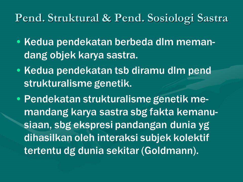 Pend. Struktural & Pend. Sosiologi Sastra Kedua pendekatan berbeda dlm meman- dang objek karya sastra. Kedua pendekatan tsb diramu dlm pend struktural