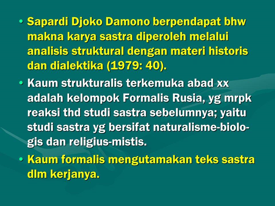 Sapardi Djoko Damono berpendapat bhw makna karya sastra diperoleh melalui analisis struktural dengan materi historis dan dialektika (1979: 40).Sapardi Djoko Damono berpendapat bhw makna karya sastra diperoleh melalui analisis struktural dengan materi historis dan dialektika (1979: 40).