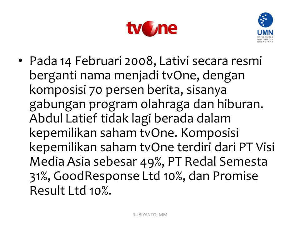 Pada 14 Februari 2008, Lativi secara resmi berganti nama menjadi tvOne, dengan komposisi 70 persen berita, sisanya gabungan program olahraga dan hibur