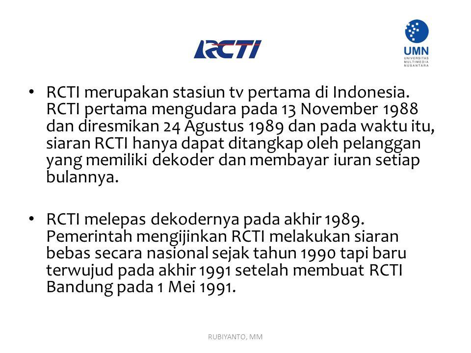 RCTI merupakan stasiun tv pertama di Indonesia. RCTI pertama mengudara pada 13 November 1988 dan diresmikan 24 Agustus 1989 dan pada waktu itu, siaran
