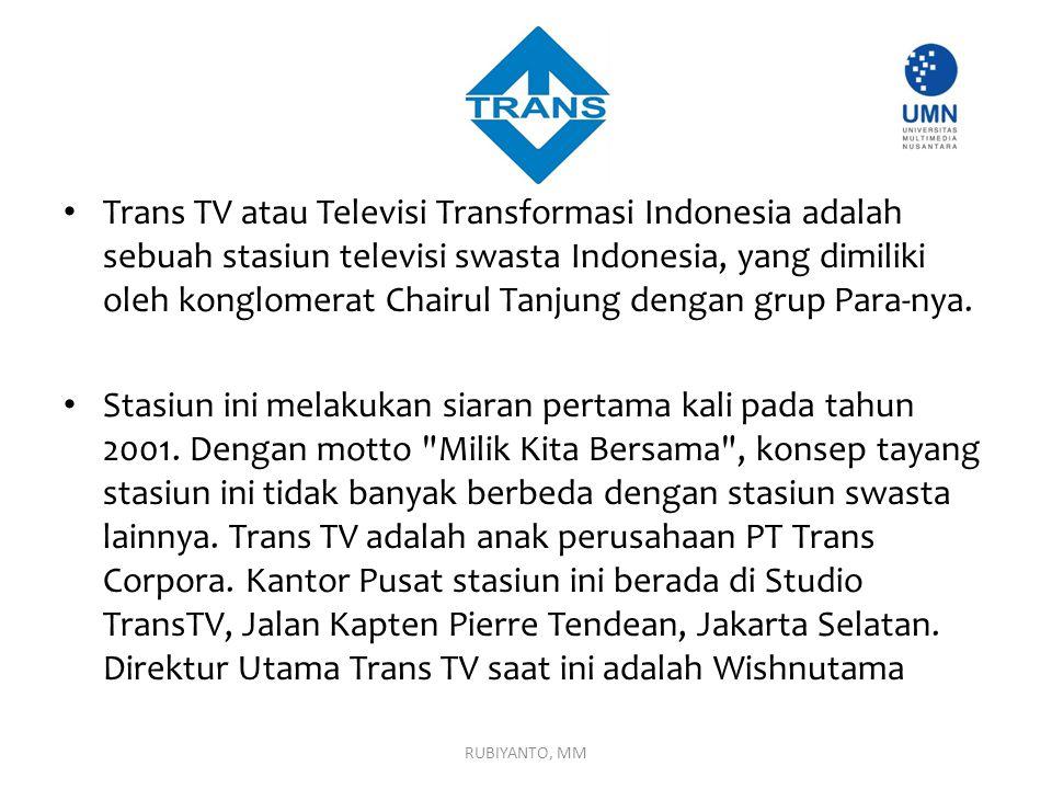 Trans TV atau Televisi Transformasi Indonesia adalah sebuah stasiun televisi swasta Indonesia, yang dimiliki oleh konglomerat Chairul Tanjung dengan g
