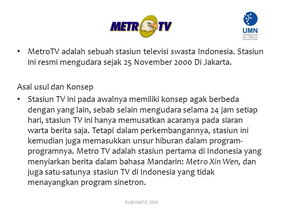 MetroTV adalah sebuah stasiun televisi swasta Indonesia. Stasiun ini resmi mengudara sejak 25 November 2000 Di Jakarta. Asal usul dan Konsep Stasiun T