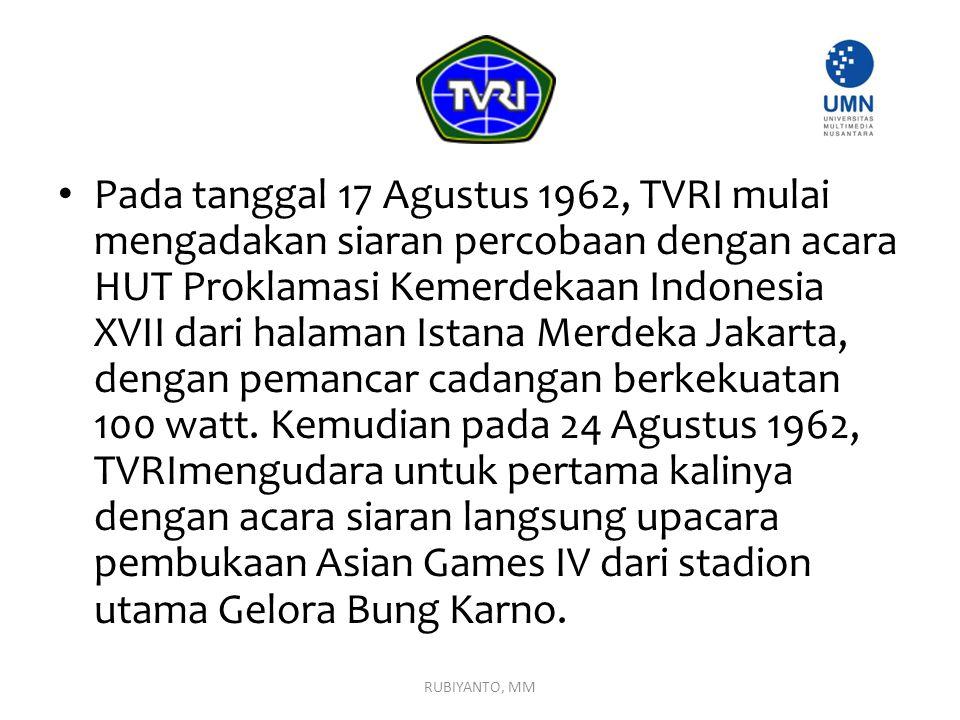 Pada tanggal 17 Agustus 1962, TVRI mulai mengadakan siaran percobaan dengan acara HUT Proklamasi Kemerdekaan Indonesia XVII dari halaman Istana Merdek