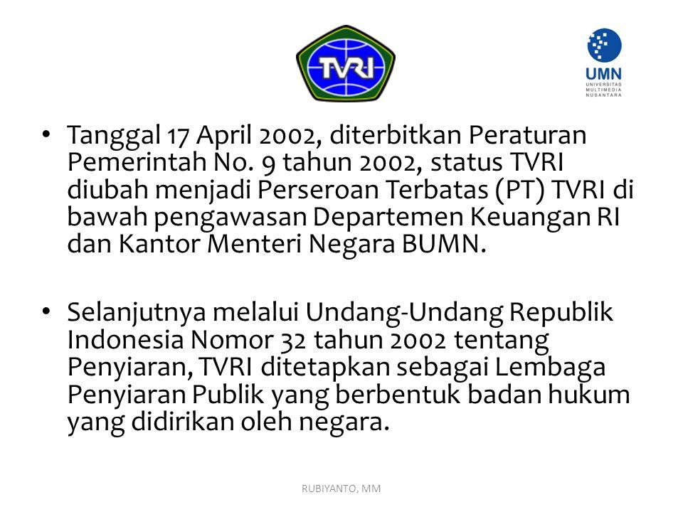 Tanggal 17 April 2002, diterbitkan Peraturan Pemerintah No. 9 tahun 2002, status TVRI diubah menjadi Perseroan Terbatas (PT) TVRI di bawah pengawasan
