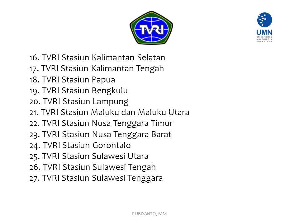 16. TVRI Stasiun Kalimantan Selatan 17. TVRI Stasiun Kalimantan Tengah 18. TVRI Stasiun Papua 19. TVRI Stasiun Bengkulu 20. TVRI Stasiun Lampung 21. T