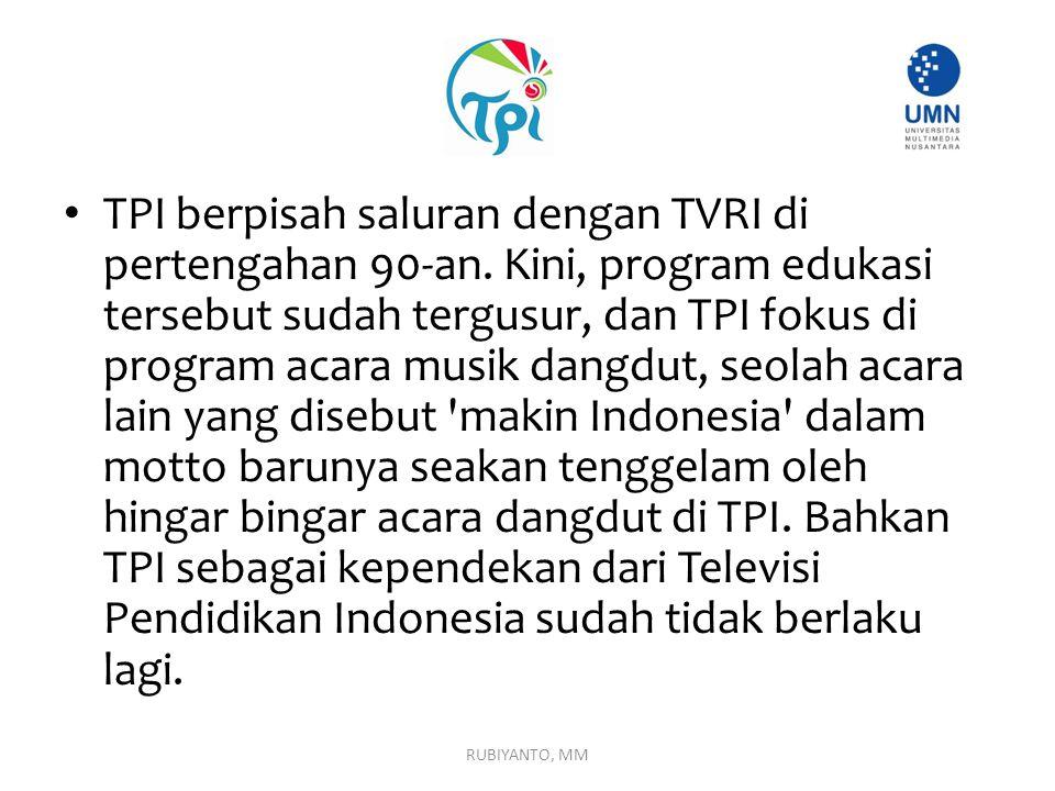 TPI berpisah saluran dengan TVRI di pertengahan 90-an. Kini, program edukasi tersebut sudah tergusur, dan TPI fokus di program acara musik dangdut, se
