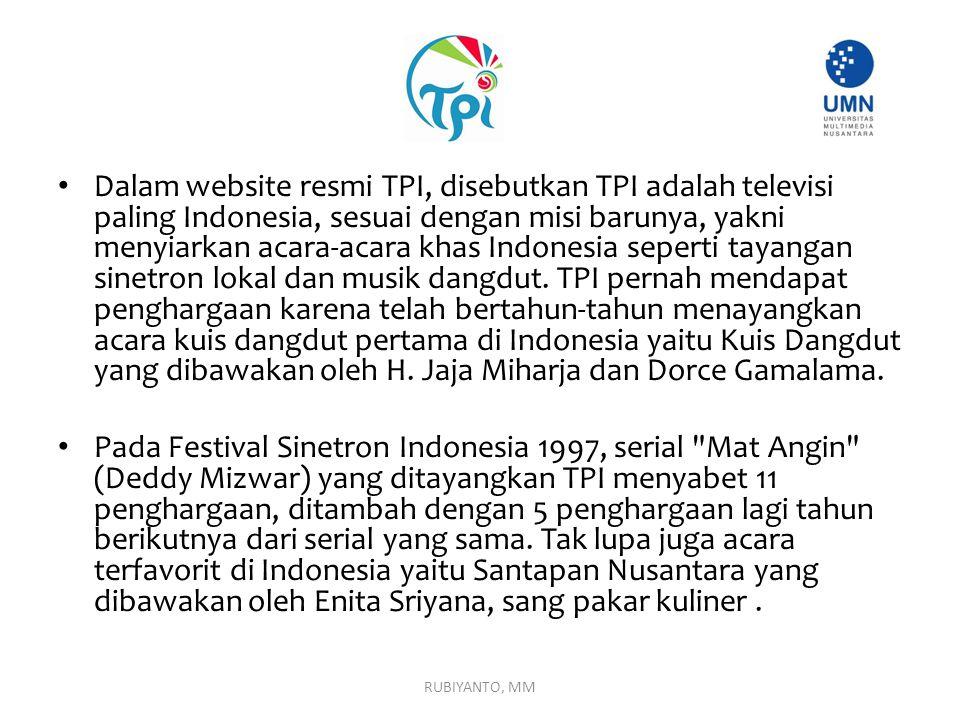 Dalam website resmi TPI, disebutkan TPI adalah televisi paling Indonesia, sesuai dengan misi barunya, yakni menyiarkan acara-acara khas Indonesia sepe