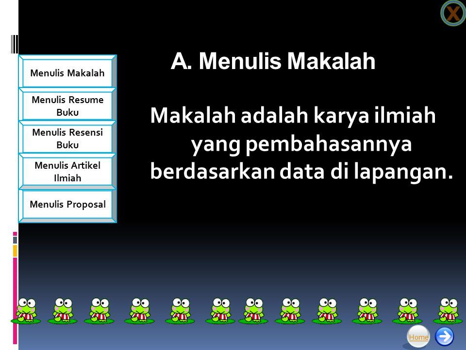 Menulis Makalah Menulis Resume Buku Menulis Resensi Buku Menulis Proposal Menulis Artikel Ilmiah TERAMPIL MENULIS Home X Oleh: 1.Amri Tegar Putra (292011134) 2.Dwi Pamungkas(292011136) 3.Ika Noormaningtyas(292011146) 4.Frengky Sanjaya Putra(292011154) 5.Danny Tiarasari(292011160) KELOMPOK 5