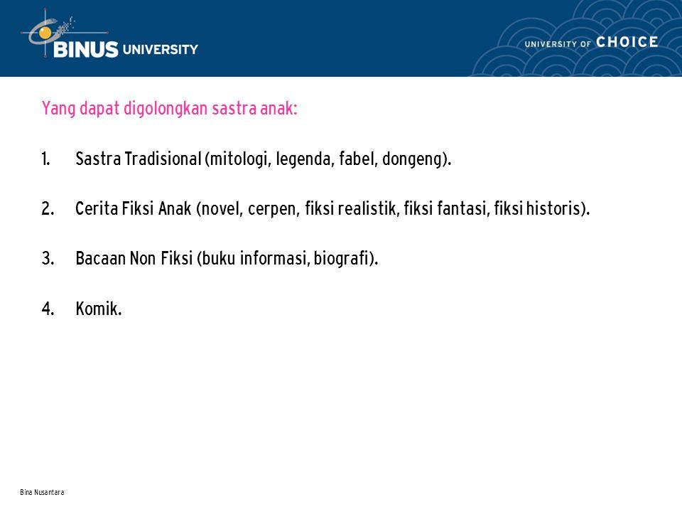 Bina Nusantara Yang dapat digolongkan sastra anak: 1.