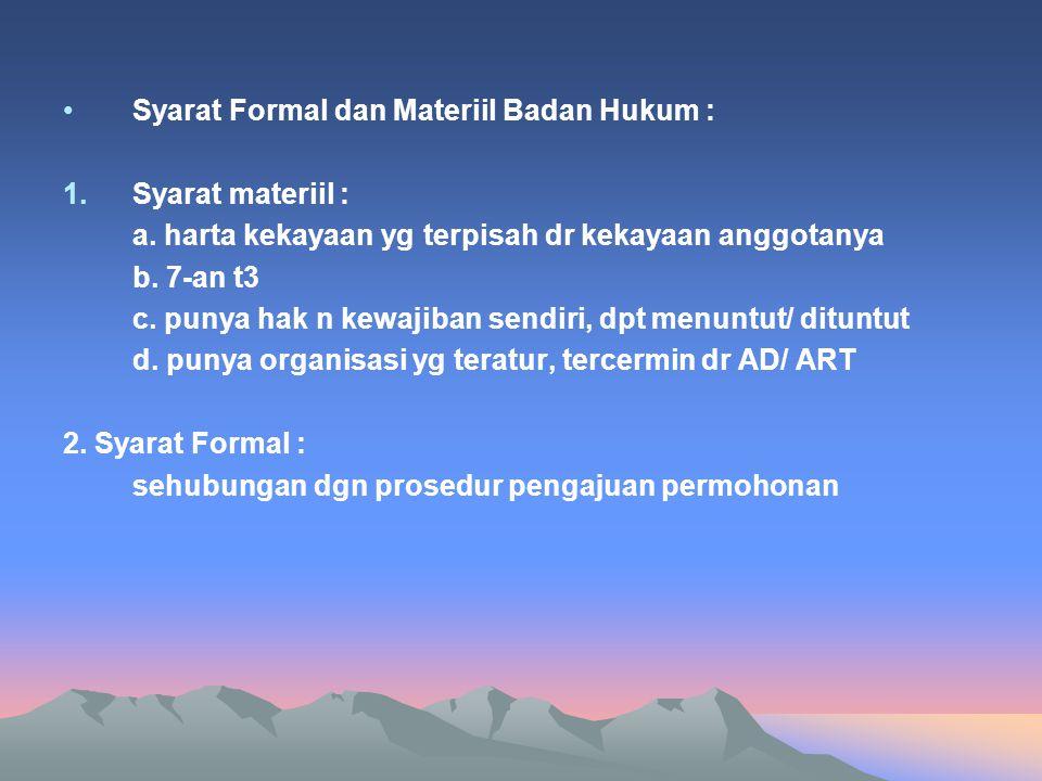 Syarat Formal dan Materiil Badan Hukum : 1.Syarat materiil : a. harta kekayaan yg terpisah dr kekayaan anggotanya b. 7-an t3 c. punya hak n kewajiban