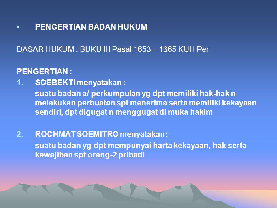 PENGERTIAN BADAN HUKUM DASAR HUKUM : BUKU III Pasal 1653 – 1665 KUH Per PENGERTIAN : 1.SOEBEKTI menyatakan : suatu badan a/ perkumpulan yg dpt memilik