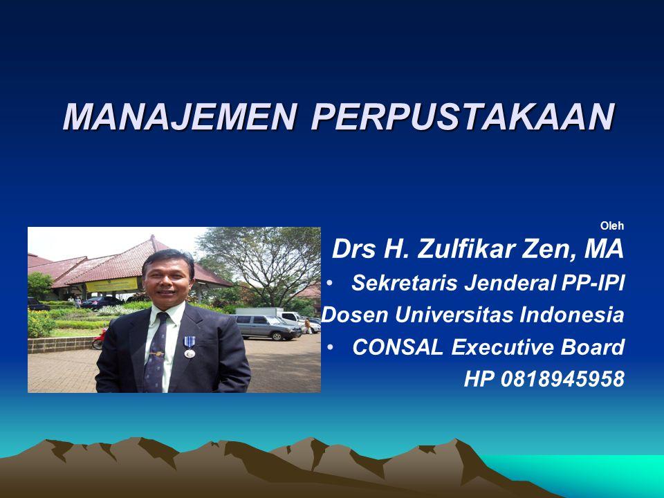 MANAJEMEN PERPUSTAKAAN MANAJEMEN PERPUSTAKAAN Oleh Drs H. Zulfikar Zen, MA Sekretaris Jenderal PP-IPI Dosen Universitas Indonesia CONSAL Executive Boa