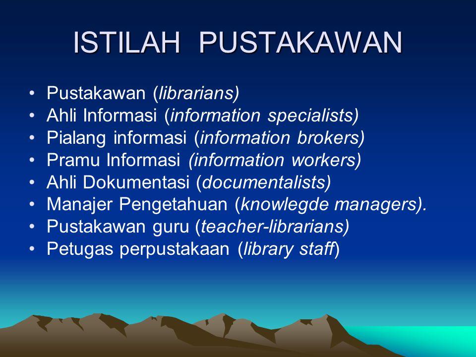 ISTILAH PUSTAKAWAN Pustakawan (librarians) Ahli Informasi (information specialists) Pialang informasi (information brokers) Pramu Informasi (informati