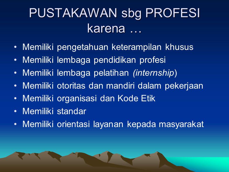PUSTAKAWAN sbg PROFESI karena … Memiliki pengetahuan keterampilan khusus Memiliki lembaga pendidikan profesi Memiliki lembaga pelatihan (internship) M