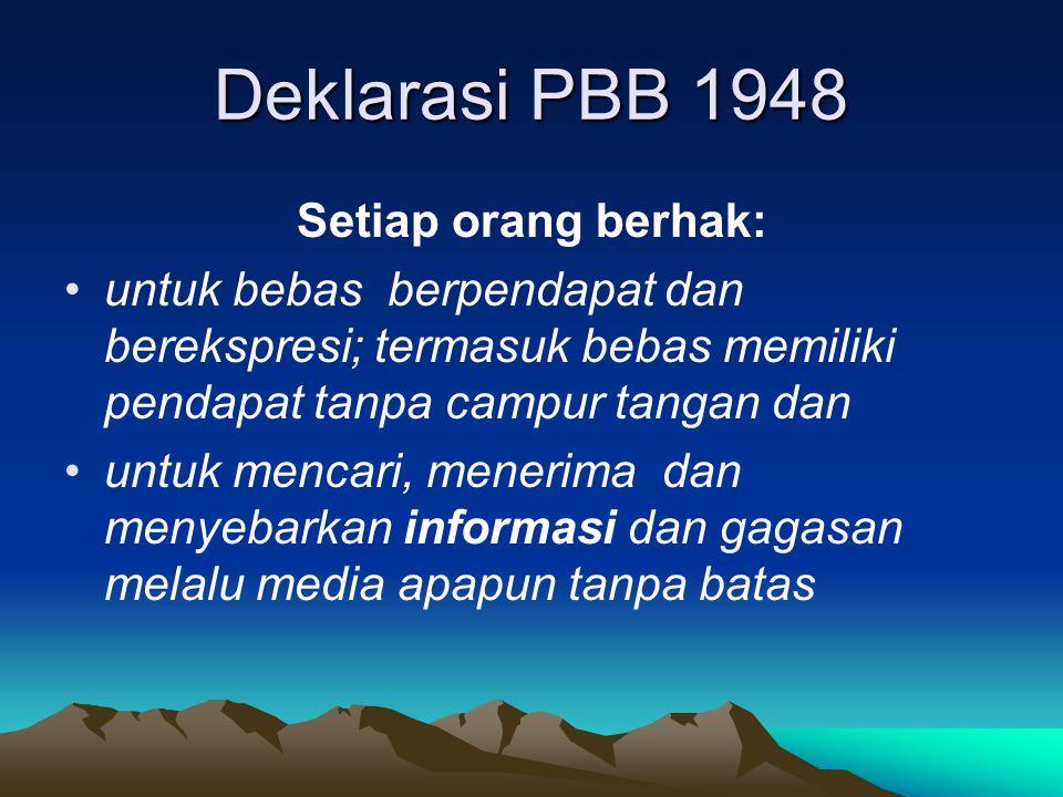 Deklarasi PBB 1948 Setiap orang berhak: untuk bebas berpendapat dan berekspresi; termasuk bebas memiliki pendapat tanpa campur tangan dan untuk mencari, menerima dan menyebarkan informasi dan gagasan melalu media apapun tanpa batas