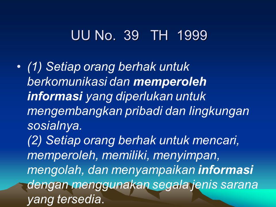 UU No. 39 TH 1999 (1) Setiap orang berhak untuk berkomunikasi dan memperoleh informasi yang diperlukan untuk mengembangkan pribadi dan lingkungan sosi