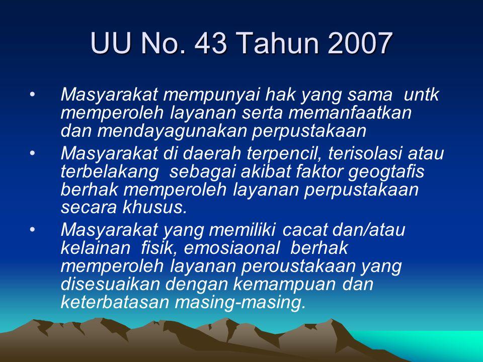 UU No. 43 Tahun 2007 Masyarakat mempunyai hak yang sama untk memperoleh layanan serta memanfaatkan dan mendayagunakan perpustakaan Masyarakat di daera