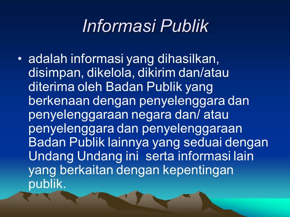 Informasi Publik adalah informasi yang dihasilkan, disimpan, dikelola, dikirim dan/atau diterima oleh Badan Publik yang berkenaan dengan penyelenggara dan penyelenggaraan negara dan/ atau penyelenggara dan penyelenggaraan Badan Publik lainnya yang seduai dengan Undang Undang ini serta informasi lain yang berkaitan dengan kepentingan publik.