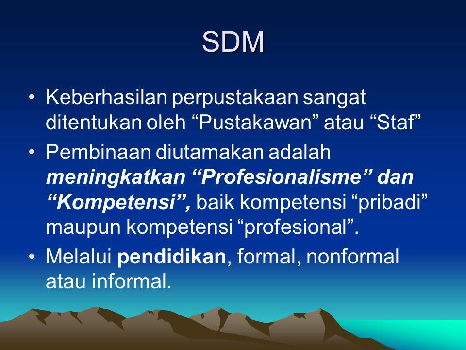 SDM Keberhasilan perpustakaan sangat ditentukan oleh Pustakawan atau Staf Pembinaan diutamakan adalah meningkatkan Profesionalisme dan Kompetensi , baik kompetensi pribadi maupun kompetensi profesional .