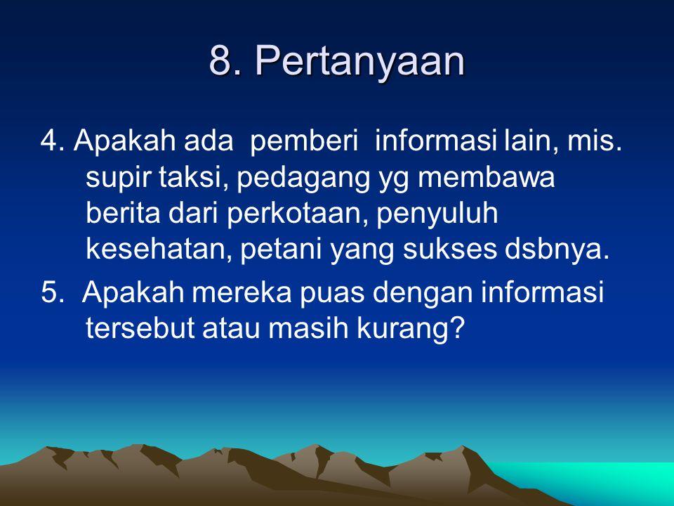 8. Pertanyaan 4. Apakah ada pemberi informasi lain, mis. supir taksi, pedagang yg membawa berita dari perkotaan, penyuluh kesehatan, petani yang sukse