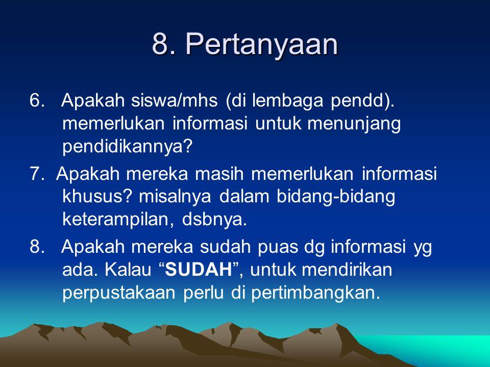 8. Pertanyaan 6. Apakah siswa/mhs (di lembaga pendd). memerlukan informasi untuk menunjang pendidikannya? 7. Apakah mereka masih memerlukan informasi