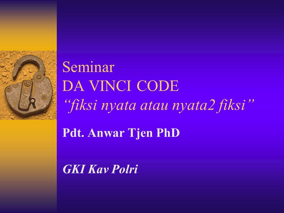 "Seminar DA VINCI CODE ""fiksi nyata atau nyata2 fiksi"" Pdt. Anwar Tjen PhD GKI Kav Polri"