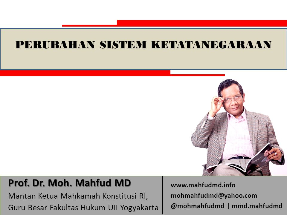 Prof. Dr. Moh. Mahfud MD Mantan Ketua Mahkamah Konstitusi RI, Guru Besar Fakultas Hukum UII Yogyakarta Prof. Dr. Moh. Mahfud MD Mantan Ketua Mahkamah