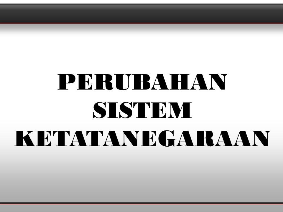Perubahan sistem Ketetanegaraan Adalah Perubahan sistem Konstitusi
